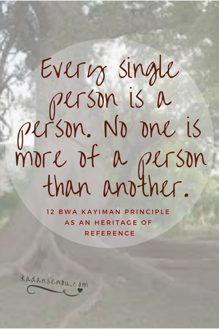 Every single person is a person, no one is more of a person than another. | First Bwa Kayiman Principle